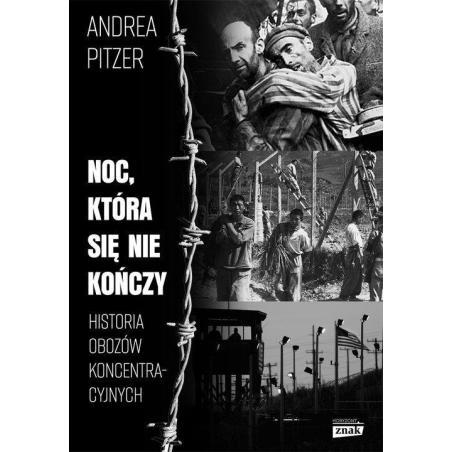 NOC KTÓRA SIĘ NIE KOŃCZY HISTORIA OBOZÓW KONCENTRACYJNYCH Andrea Pitzer