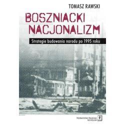 BOSZNIACKI NACJONALIZM STRATEGIE BUDOWANIA NARODU PO 1995 ROKU Tomasz Rawski