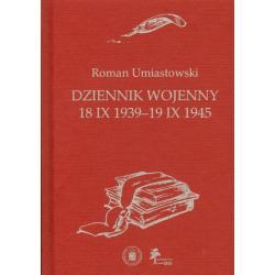 DZIENNIK WOJENNY 18 IX 1939-19 IX 1945 Roman Umiastowski