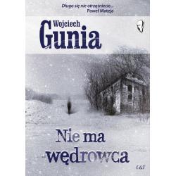 NIE MA WĘDROWCA  Wojciech Gunia