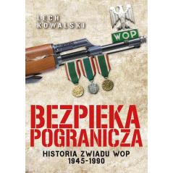 BEZPIEKA POGRANICZA HISTORIA ZWIADU WOP 1945-1990 Lech Kowalski
