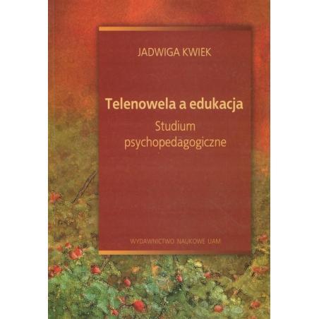 TELENOWELA A EDUKACJA. STUDIUM PSYCHOPEDAGOGICZNE Jadwiga Kwiek