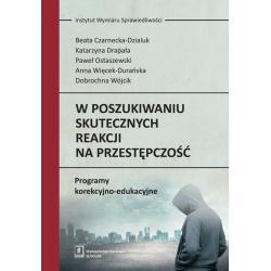 W POSZUKIWANIU SKUTECZNYCH REAKCJI NA PRZESTĘPCZOŚĆ Beata Czarnecka-Dzialuk