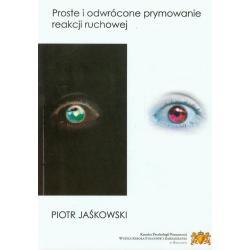 PROSTE I ODWRÓCONE PRYMOWANIE REAKCJI RUCHOWEJ Piotr Jaśkowski