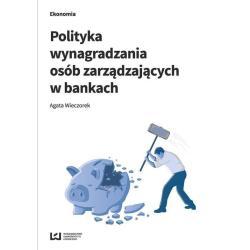 POLITYKA WYNAGRADZANIA OSÓB ZARZĄDZAJĄCYCH W BANKACH Agata Wieczorek