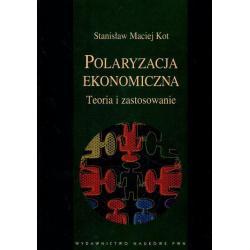 POLARYZACJA EKONOMICZNA TEORIA I ZASTOSOWANIA Stanisław Maciej Kot