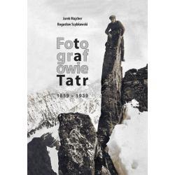 FOTOGRAFOWIE TATR 1859-1939 Bogusław Szybkowski, Jarek Majcher