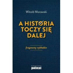 A HISTORIA TOCZY SIĘ DALEJ Witold Morawski
