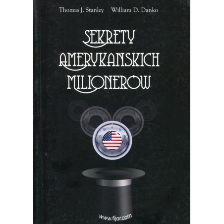 SEKRETY AMERYKAŃSKICH MILIONERÓW Thomas J. Stanley, William D. Danko