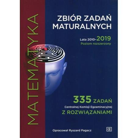 MATEMATYKA ZBIÓR ZADAŃ MATURALNYCH LATA 2010-2019 POZIOM ROZSZERZONY 335 ZADAŃ CKE Z ROZWIĄZANIAMI Ryszard Pagacz