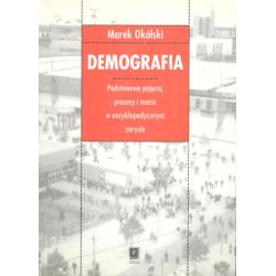 DEMOGRAFIA PODSTAWOWE POJĘCIA, PROCESY I TEORIE W ENCYKLOPEDYCZNYM  ZARYSIE Marek Okólski