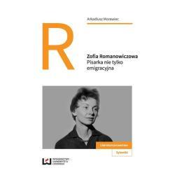 ZOFIA ROMANOWICZOWA PISARKA NIE TYLKO EMIGRACYJNA Arkadiusz Morawiec