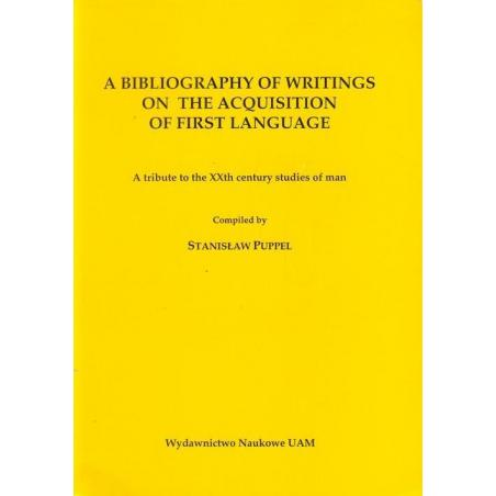 A BIBLIOGRAPHY OF WRITINGS ON THE ACOUISITION OF FIRST LANGUAGE Stanisław Puppel