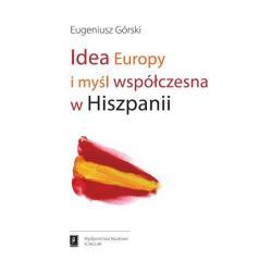 IDEA EUROPY I MYŚL WSPÓŁCZESNA HISZPANII Eugeniusz Górski