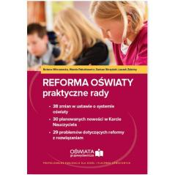 REFORMA OŚWIATY PRAKTYCZNE RADY Dariusz Skrzyński, Bożena Winczewska, Wanda Pakulniewicz
