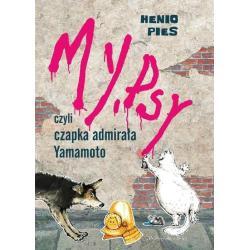 MY, PSY CZYLI CZAPKA ADMIRAŁA YAMAMOTO Przemysław Dąbrowski, Lena Ledoff