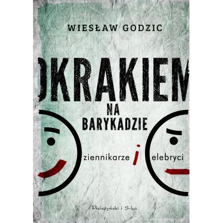 OKRAKIEM NA BARYKADZIE DZIENNIKARZE I CELEBRYCI  Wiesław Godzic