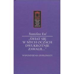 """""""ŚWIAT SIĘ W MYCH OCZACH DWUKROTNIE ZAWALIŁ..."""" WSPOMNIENIA DYPLOMATY Stanisław Łoś"""