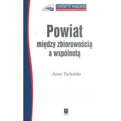 POWIAT MIĘDZY ZBIOROWOŚCIĄ A WSPÓLNOTĄ Anna Tucholska