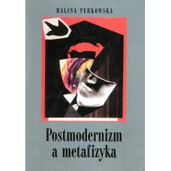 POSTMODERNIZM A METAFIZYKA Halina Perkowska