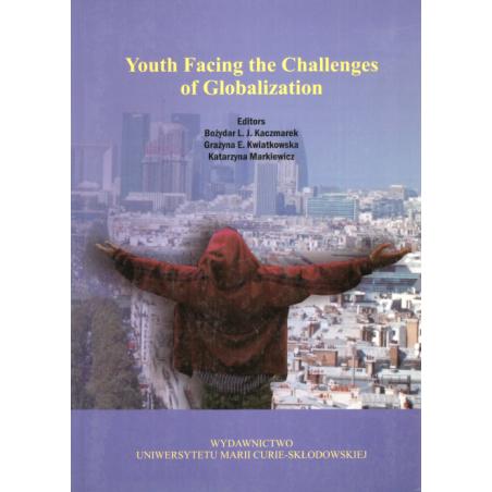 YOUTH FACING THE CHALLENGES OF GLOBALIZATION Bożydar L. J. Kaczmarek, Grażyna E. Kwiatkowska, Katarzyna Markiewicz