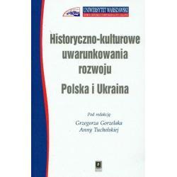 HISTORYCZNO KULTUROWE UWARUNKOWANIA ROZWOJU POLSKA I UKRAINA Grzegorz Gorzelak, Anna Tucholska