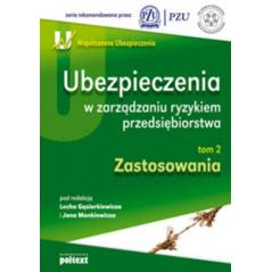 UBEZPIECZENIA W ZARZĄDZANIU RYZYKIEM PRZEDSIĘBIORSTWA ZASTOSOWANIA Lech Gąsiorkiewicz, Jan  Monkiewicz