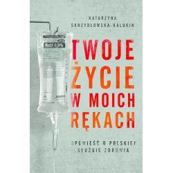 TWOJE ŻYCIE W MOICH RĘKACH Katarzyna Skrzydłowska-Kalukin