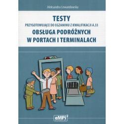 TESTY PRZYGOTOWUJĄCE DO EGZAMINU Z KWALIFIKACJI A.33. OBSŁUGA PODRÓŻNYCH W PORTACH I TERMINALACH Aleksandra Lewandowska