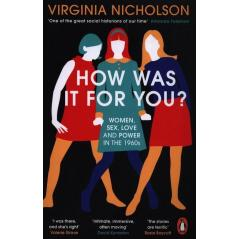 HOW WAS IT FOR YOU? Virginia Nicholson