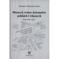 HISTORYK WOBEC DYLEMATÓW POLSKICH I WŁASNYCH PRZYCZYNKI I SZKICE Bronisław Pasierb