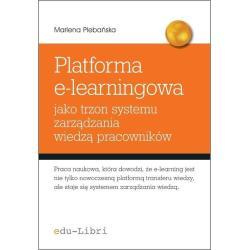 PLATFORMA E-LEARNINGOWA JAKO TRZON SYSTEMU ZARZĄDZANIA WIEDZĄ PRACOWNIKÓW Marlena Plebańska