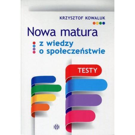 NOWA MATURA Z WIEDZY O SPOŁECZEŃSTWIE TESTY Krzysztof Kowaluk