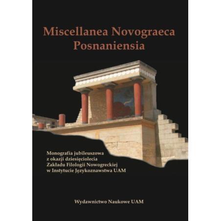 MISCELLANEA NOVOGRAECA POSNANIENSIA MONOGRAFIA JUBILEUSZOWA Z OKAZJI DZIESIĘCIOLECIA ZAKŁADU FILOLOGII NOWOGRECKIEJ
