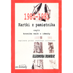 KARTKI Z PAMIĘTNIKA CZYLI KRONIKA WALK O IDEAŁY ZAPISANA PRZEZ ZWYKŁEGO CZŁOWIEKA Eleonora Bombik