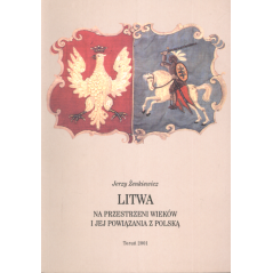 LITWA NA PRZESTRZENI WIEKÓW I JEJ POWIĄZANIA Z POLSKĄ Jerzy Żenkiewicz