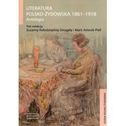 LITERATURA POLSKO-ŻYDOWSKA 1861-1918 ANTOLOGIA