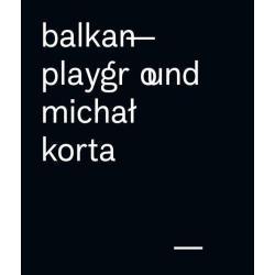 BALKAN PLAYGROUND Michał Korta