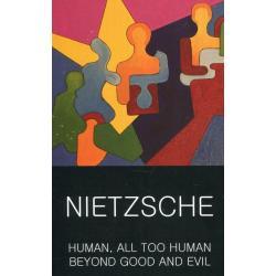 HUMAN ALL TOO HUMAN BEYOND GOOD AND EVIL Friedrich Nietzsche