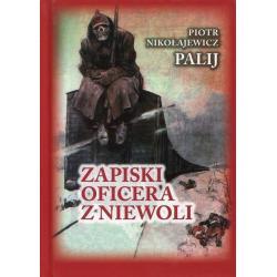 ZAPISKI OFICERA Z NIEWOLI Piotr Nikołajewicz Palij