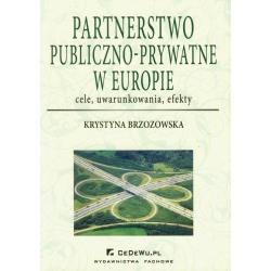 PARTNERSTWO PUBLICZNO-PRYWATNE W EUROPIE CELE UWARUNKOWANIA EFEKTY Krystyna Brzozowska