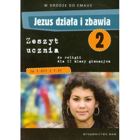 JEZUS DZIAŁA I ZBAWIA 2 ZESZYT UCZNIA Zbigniew Walulik, Anna Marek