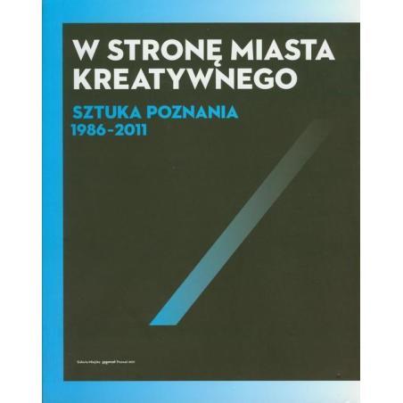 W STRONĘ MIASTA KREATYWNEGO SZTUKA POZNANIA 1986-2011