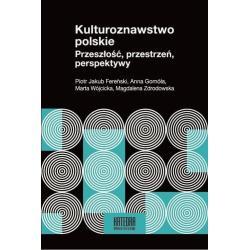KULTUROZNAWSTWO POLSKIE PRZESZŁOŚĆ PRZESTRZEŃ, PERSPEKTYWY Piotr Fereński