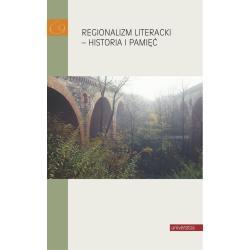 REGIONALIZM LITERACKI - HISTORIA I PAMIĘĆ