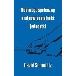 DOBROBYT SPOŁECZNY A ODPOWIEDZIALNOŚĆ JEDNOSTKI David Schmidtz