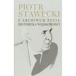 PIOTR STAWECKI Z ARCHIWUM ŻYCIA HISTORYKA WOJSKOWOŚCI Marek  Jabłonowski