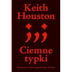 CIEMNE TYPKI SEKRETNE ŻYCIE ZNAKÓW TYPOGRAFICZNYCH Keith Housto