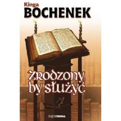 ZRODZONY BY SŁUŻYĆ Kinga Bochenek