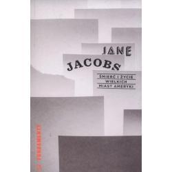 ŚMIERĆ I ŻYCIE WIELKICH MIAST AMERYKI Jane Jacobs